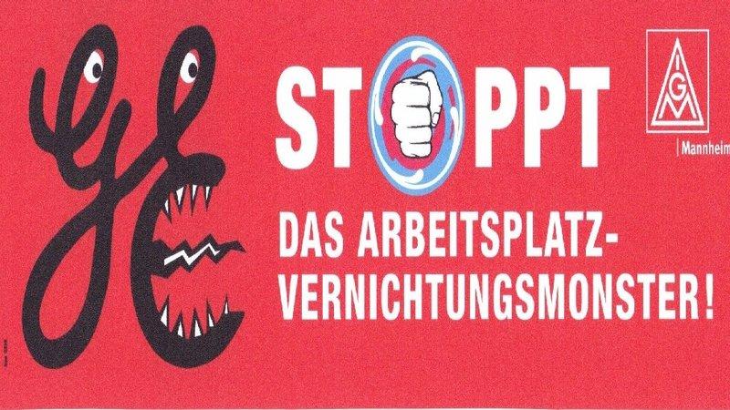 GE – Stoppt das Arbeitsplatz-Vernichtungsmonster