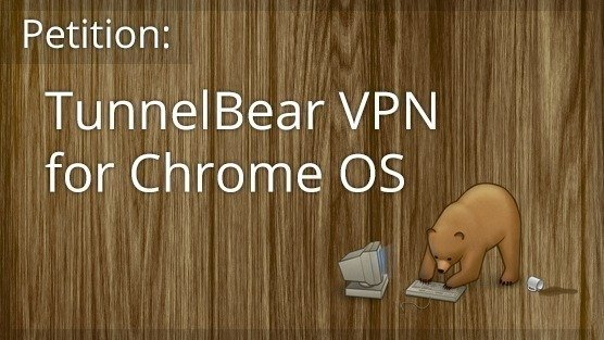 Petition · TunnelBear VPN: Provide a Chrome OS Version of