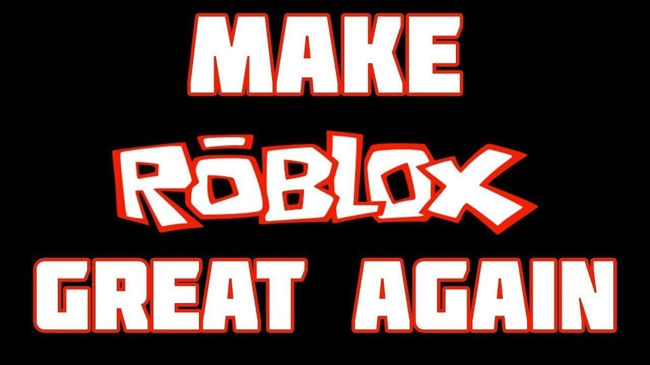 Petition Roblox Make It Great Again Change Org