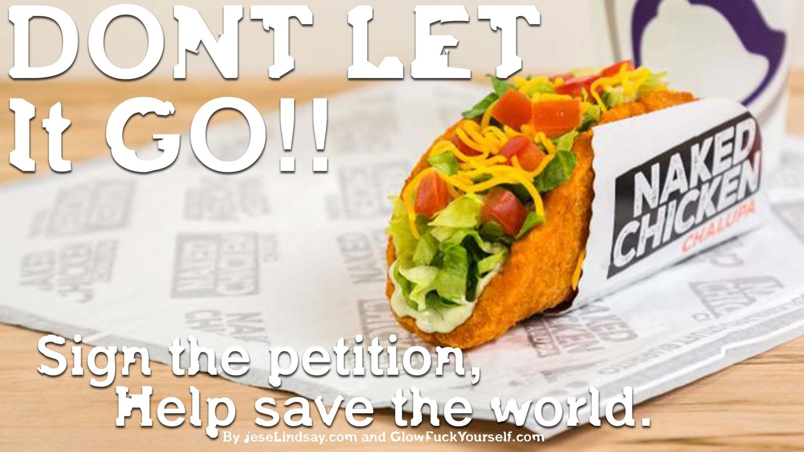 Petition · Taco Bell: Dont Take the Naked Chicken Chalupa Away ...