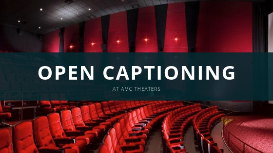 Petition Amc Theatres Provide Open Captioning In All